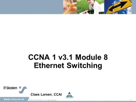 1 © 2004, Cisco Systems, Inc. All rights reserved. CCNA 1 v3.1 Module 8 Ethernet Switching Claes Larsen, CCAI.