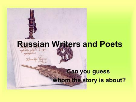 Russian Writers and Poets Can you guess whom the story is about?