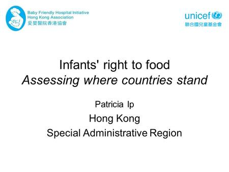Infants' right to food Assessing where countries stand Patricia Ip Hong Kong Special Administrative Region.