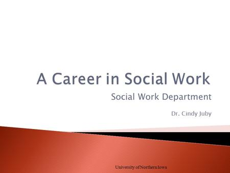 Social Work Department Dr. Cindy Juby University of Northern Iowa.