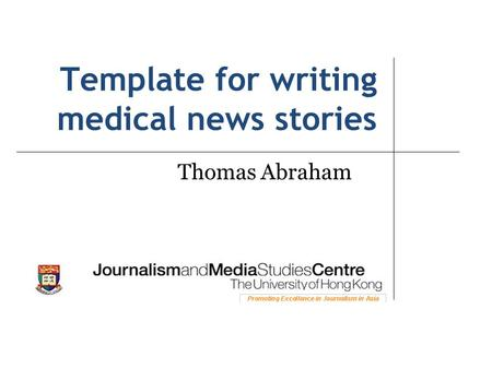 Template for writing medical news stories Thomas Abraham.