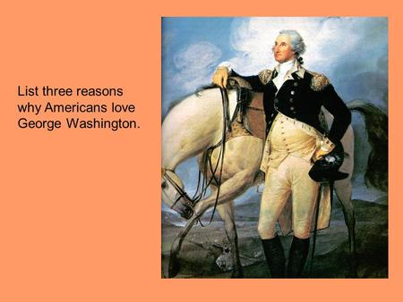 List three reasons why Americans love George Washington.