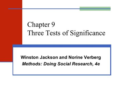 Chapter 9 Three Tests of Significance Winston Jackson and Norine Verberg Methods: Doing Social Research, 4e.