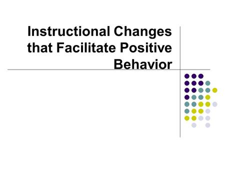 Instructional Changes that Facilitate Positive Behavior.