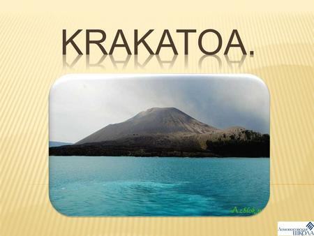 Krakatoa is a great volcano on the island of Krakatoa between Java and Sumatra in present day in Indinesia. Island of Karakatoa.