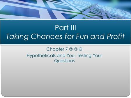 Chapter 7 Hypotheticals and You: Testing Your Questions Part III Taking Chances for Fun and Profit.