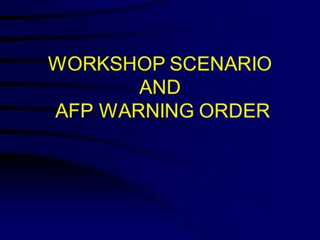 WORKSHOP SCENARIO AND AFP WARNING ORDER. OUTLINE Workshop Scenario AFP Responses AFP Warning Order –Activation of JTF Bayanihan –Mission, Endstate, CSAFP's.