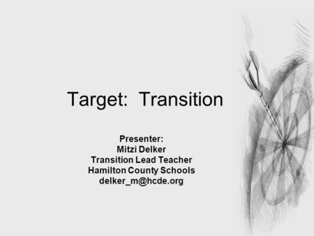 1 Target: Transition Presenter: Mitzi Delker Transition Lead Teacher Hamilton County Schools