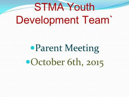 STMA Youth Development Team` Parent Meeting October 6th, 2015.