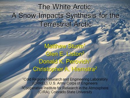 The White Arctic: A Snow Impacts Synthesis for the Terrestrial Arctic Matthew Sturm 1 Glen E. Liston 2 Donald K. Perovich 1 Christopher A. Hiemstra 2 1.
