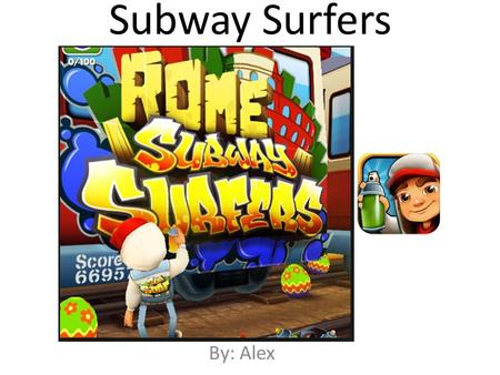 Subway Surfers By: Alex. Table of Contents Chapter 1: Introduction Chapter 2: Getting Started Chapter 3: Missions Chapter 4: Eggs And Coins Chapter 5: