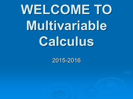 WELCOME TO Multivariable Calculus 2015-2016. T. ERICSON Conference – 1st period www.rangermultivariable.blogspot.com.