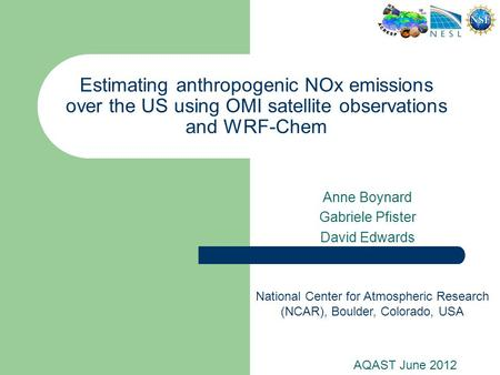 Estimating anthropogenic NOx emissions over the US using OMI satellite observations and WRF-Chem Anne Boynard Gabriele Pfister David Edwards AQAST June.