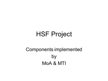 HSF Project Components implemented by MoA & MTI. Issues Identified Rural Poverty and Hunger Illiteracy School Enrolment Unemployment and Youth Child and.