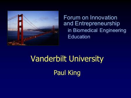 Vanderbilt University Paul King Forum on Innovation and Entrepreneurship in Biomedical Engineering Education.