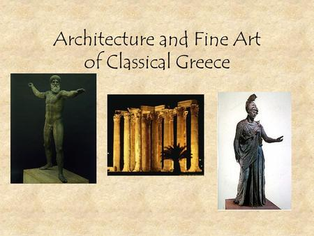 Architecture and Fine Art of Classical Greece. Results of the Greek Victory of the Persian Wars Persian threat is ended – renewed sense of freedom and.