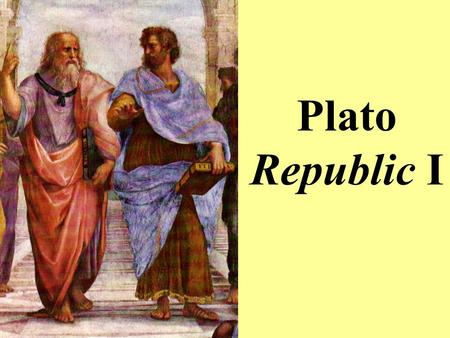 Plato Republic I. Plato: The Exam You answer two questions Each question involves a passage from the text On each passage, you will be asked a single.