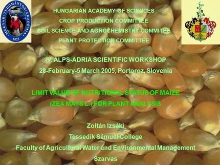 HUNGARIAN ACADEMY OF SCIENCES CROP PRODUCTION COMMITTEE SOIL SCIENCE AND AGROCHEMISTRY COMMITEE PLANT PROTECTION COMMITTEE IV. ALPS-ADRIA SCIENTIFIC WORKSHOP.