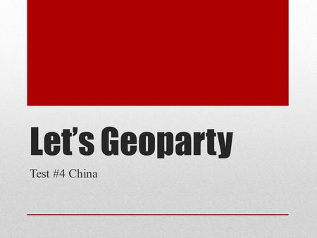 Let's Geoparty Test #4 China. Round 1 History Political Outliers Population Religion.