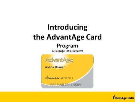 Introducing the AdvantAge Card Program A HelpAge India Initiative.