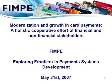 1 Modernization and growth in card payments: A holistic cooperative effort of financial and non-financial stakeholders FIMPE Exploring Frontiers in Payments.