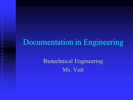 Documentation in Engineering Biotechnical Engineering Ms. Voit.