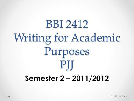 BBI 2412 Writing for Academic Purposes PJJ Semester 2 – 2011/2012 11/13/20151.