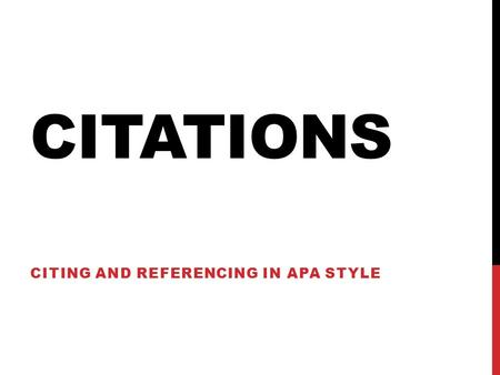 CITATIONS CITING AND REFERENCING IN APA STYLE. WHAT IS APA? American Psychological Association Oversees publication of books and journals Provides a standard.