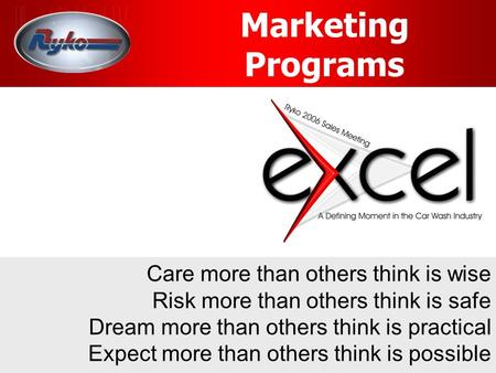 Marketing Programs Care more than others think is wise Risk more than others think is safe Dream more than others think is practical Expect more than others.