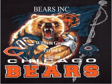 BEARS INC. William Gaston Period 6 2-05-08. Accessories and Items Football gloves(all colors) Football Equipment Books Mini Trophies NFL articles NFL.