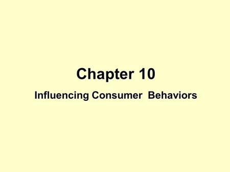 Chapter 10 Influencing Consumer Behaviors. Approaches to Influencing Overt Consumer Behavior Marketing mix stimuli placed in the environment Influence.