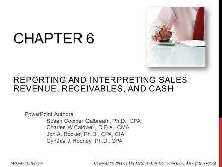 PowerPoint Authors: Susan Coomer Galbreath, Ph.D., CPA Charles W Caldwell, D.B.A., CMA Jon A. Booker, Ph.D., CPA, CIA Cynthia J. Rooney, Ph.D., CPA CHAPTER.