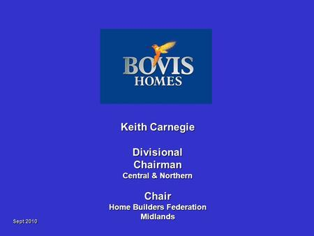 Sept 2010 Keith Carnegie Divisional Chairman Central & Northern Chair Home Builders Federation Midlands.