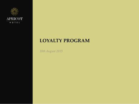 LOYALTY PROGRAM 10th August 2015. Overview References Member Benefits Earn Points Redeem Points How to record?