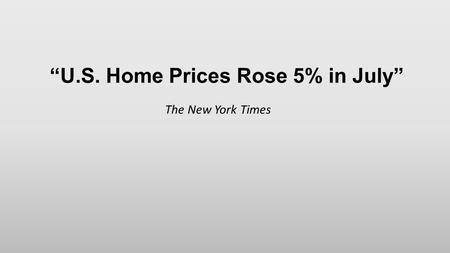 """U.S. Home Prices Rose 5% in July"" The New York Times."