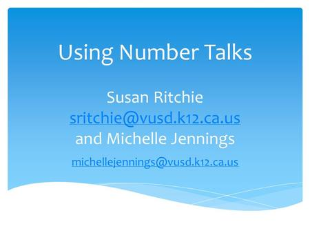 Using Number Talks Susan Ritchie and Michelle Jennings