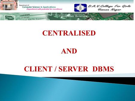 CENTRALISED AND CLIENT / SERVER DBMS. Topics To Be Discussed………………………. (A) Centralized DBMS (i) IntroductionIntroduction (ii) AdvantagesAdvantages (ii)