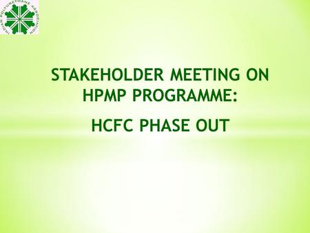 STAKEHOLDER MEETING ON HPMP PROGRAMME: HCFC PHASE OUT.