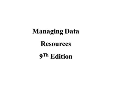 Managing Data Resources 9 Th Edition. Problems with the Traditional File Environment Data redundancy and inconsistency: the presences of duplicate data.