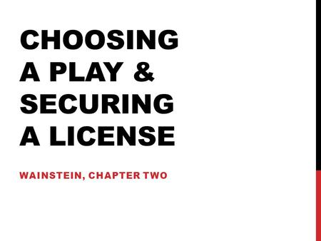 CHOOSING A PLAY & SECURING A LICENSE WAINSTEIN, CHAPTER TWO.