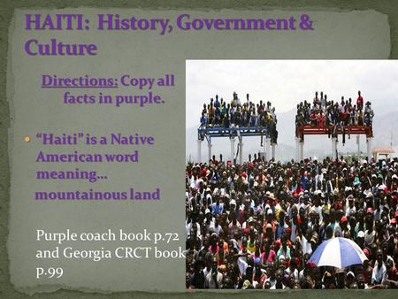 "Directions: Copy all facts in purple. ""Haiti"" is a Native American word meaning… ""Haiti"" is a Native American word meaning… mountainous land mountainous."