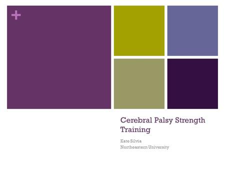 + Cerebral Palsy Strength Training Kate Silvia Northeastern University.