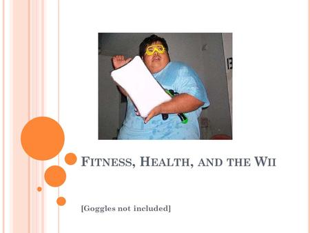 F ITNESS, H EALTH, AND THE W II [Goggles not included]