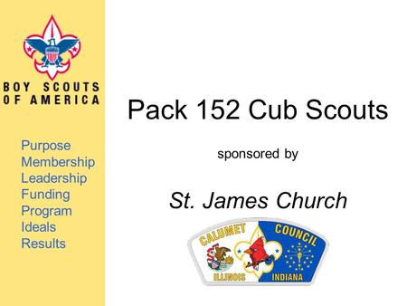 Pack 152 Cub Scouts sponsored by St. James Church Purpose Membership Leadership Funding Program Ideals Results.