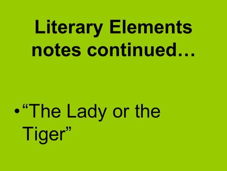 "Literary Elements notes continued… ""The Lady or the Tiger"""