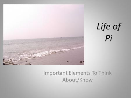 Life of Pi Important Elements To Think About/Know Life of Pi.