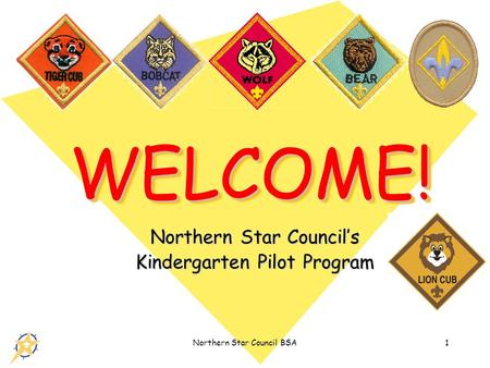 Northern Star Council BSA1 WELCOME!WELCOME! Northern Star Council's Kindergarten Pilot Program.