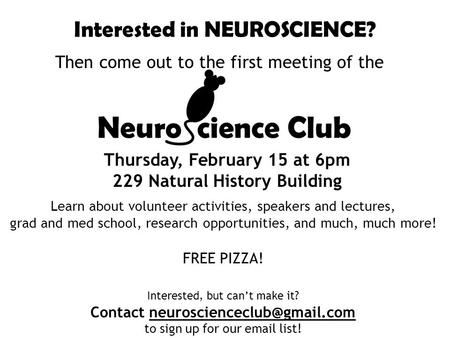 Interested in NEUROSCIENCE? Then come out to the first meeting of the Learn about volunteer activities, speakers and lectures, grad and med school, research.