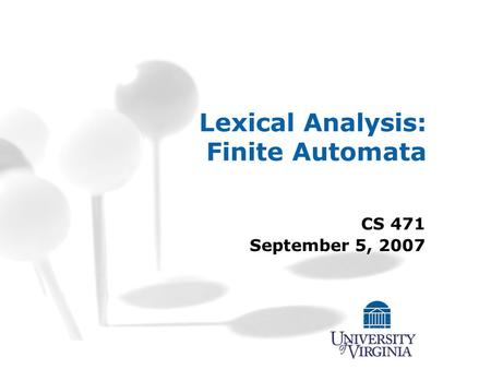 Lexical Analysis: Finite Automata CS 471 September 5, 2007.