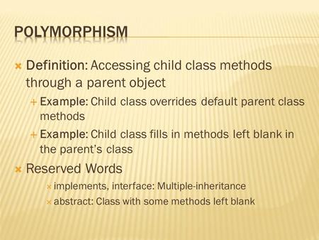  Definition: Accessing child class methods through a parent object  Example: Child class overrides default parent class methods  Example: Child class.